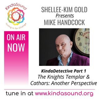 The Knights Templar & Cathars: Another Perspective | Mike Handcock Part 1 on KindaDetective with Shellee-Kim Gold