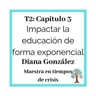 T203_Diana METC: Impactar la educación de manera exponencial
