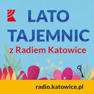 Lato tajemnic z Radiem Katowice – Cieszyn cz. 4