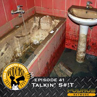 Episode 41 - Talkin' S#!t