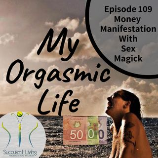 Money Manifestation with Sex Magick - EP. 109