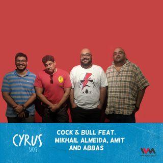 Ep. 434: Cock & Bull feat. Mikhail Almeida, Amit and Abbas