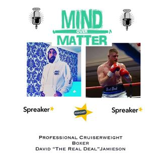 "Mind Over Matter Presents: Pro Cruiser-weight Boxer David ""The Real Deal"" Jamieson"