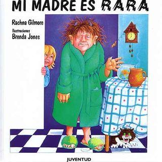 """Así Me lo Contaron A Mí. Maria del Sol Peralta nos trae """"Mi Madre es Rara"""" de Rachna Gilmore, Editorial Juventud"""
