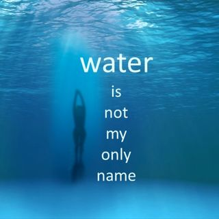 Water is Not My Only Name Episode 1 of 5