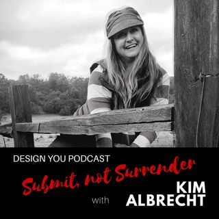 EP 032 – Submit, Not Surrender with Kim Albrecht