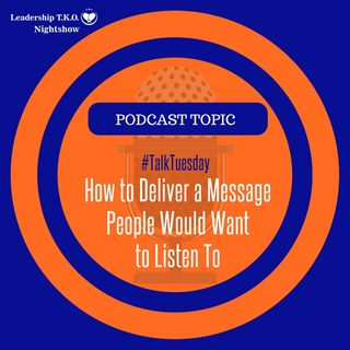 Talk Tuesday - How to Deliver a Message People Would Want to Listen To | Lakeisha McKnight