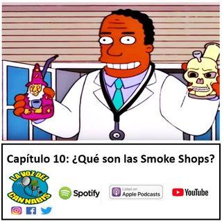 Capítulo 10: ¿Qué son las Smoke Shops?