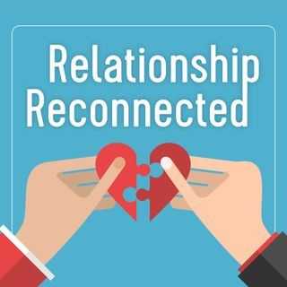 Relationship Reconnected (2 key takeaways)