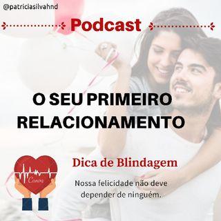 Episódio 8 - Podcast O SEU PRIMEIRO RELACIONAMENTO