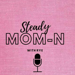 Steady Mom-N with Rye