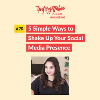 #20: 5 Simple Ways to Shake Up Your Social Media Presence