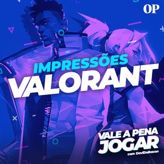 #37 - Impressões de Valorant