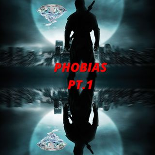 PHOBIAS PT.1
