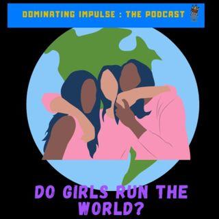 DO Girls Run The World
