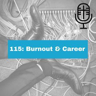 115: Burnout & Career