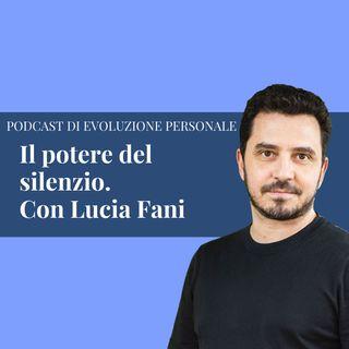 Episodio 146 - Il Potere del silenzio. Con Lucia Fani
