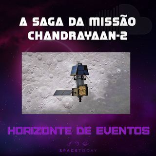 Horizonte de Eventos - Episódio 1 - A Saga Da Missão Chandrayaan-2