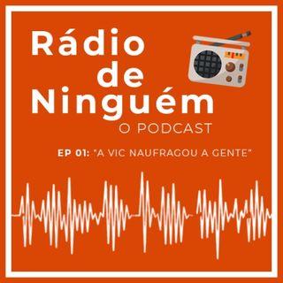 Ep 01: A Vic Naufragou a Gente