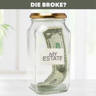Try to Die Broke?