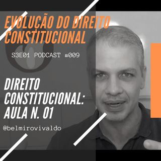 #009 | S3E01 | Evolução do Direito Constitucional | Direito Constitucional