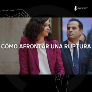 6. Cómo afrontar una ruptura | Moción de censura en Murcia | Isabel Diaz Ayuso e Ignacio Aguado