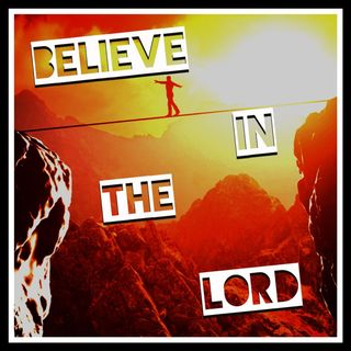 Believe In The Lord Part 1