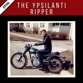 EP06: The Ypsilanti Ripper