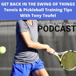 Get Back In The Swing Of Things - Tennis & Pickleball Training Tips With Tony Teufel