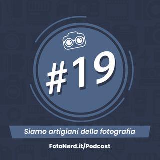 ep.19: Siamo artigiani della fotografia