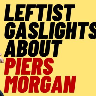 Leftist Gaslights Over Cancel Culture And Piers Morgan