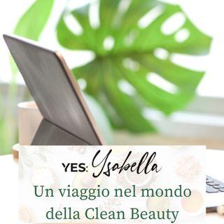 Ep. 28. Un viaggio nel mondo del Clean Beauty con Yes:Ysabella  (ft. Angela Stillo e Beatrice Ambra Zanotto)