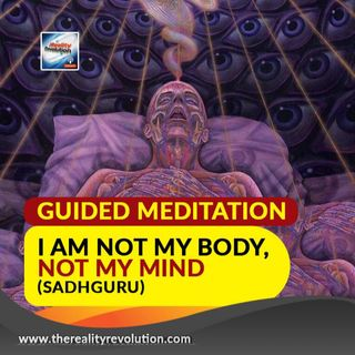 Guided Meditation: I Am Not My Body, I Am Not My Mind (Sadhguru)