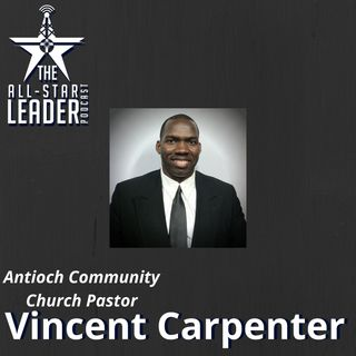 Episode 054 - Antioch Community Church Pastor Vincent Carpenter