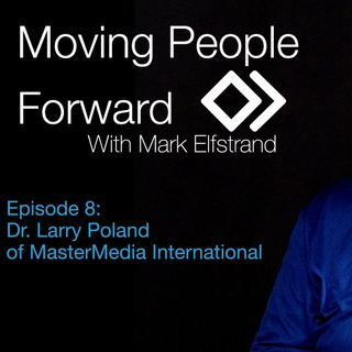 Moving People Forward S1 E8 Guest Dr Larry Poland