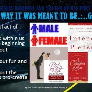 SEXUAL DECADENCE & THE END OF MAN PART 2 THE WAY IT WAS MEANT TO BE