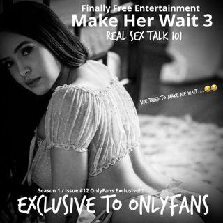 Make Her Wait Pt3