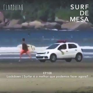 108 - Lockdown | Surfar é o melhor que podemos fazer agora?