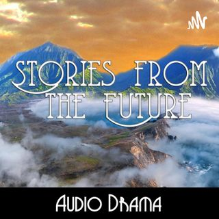 Stories from the Future ~ Audio Drama