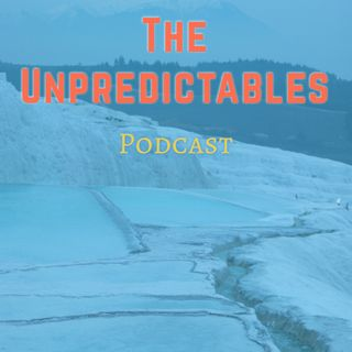 Unpredictables Podcast Episode 005 - Half a Life and More