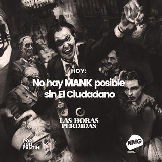 No hay Mank posible sin El Ciudadano
