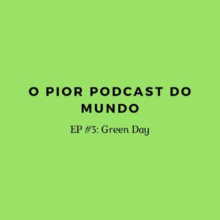 O Pior Podcast do Mundo #3 - Green Day