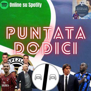 Puntata Dodici: sorpasso in vetta...Inter sei prima! Milan e Juve, che scivoloni e all'orizzonte c'è l'Europa
