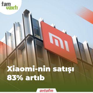 Xiaomi-nin satışı 83% artıb | Tam vaxtı #100