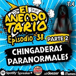 El Anecdotario - Episodio 38 - Parte 2 - Chingaderas paranormales