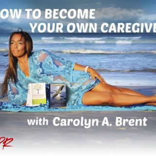 S8:E18 - HOW TO BECOME YOUR OWN CAREGIVER with Carolyn A. Brent