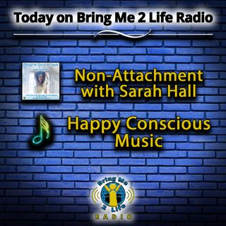 Non-Attachment & Happy Conscious Music