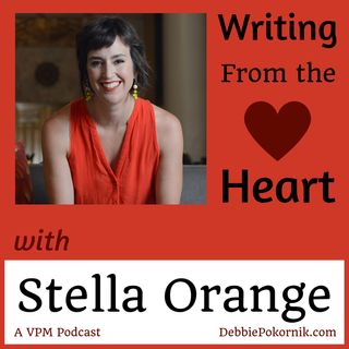 Vibrant Powerful Moms with Debbie Pokornik - Helping Everyday Women Create Extraordinary Lives!: Writing From the Heart with Stella Orange