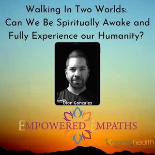 Walking In Two Worlds: Can We Be Spiritually Awake and Fully Experience our Humanity?