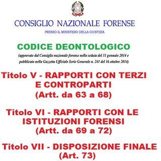 Il CODICE DEONTOLOGICO forense alla RADIO - Titoli V, VI e VII ( RAPPORTI con TERZI, CONTROPARTI e ISTITUZIONI FORENSI), Artt. 63 - 73